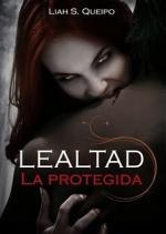 La protegida (Lealtad, #1) – Liah S. Queipo [PDF]