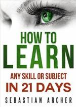 Learn: Cognitive Psychology – How to Learn, Any Skill or Subject in 21 Days! (Learn, Learning Disability, Learning Games, Learning Techniques, Learning … Cognitive Science, Study) – Sebastian Archer [PDF] [English]