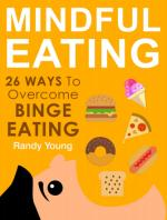 Mindful Eating: 26 Ways To Overcome Binge Eating & Achieve Mindful Eating – Randy Young [PDF] [English]