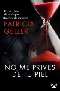 No me prives de tu piel – Patricia Geller [PDF]