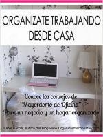 Organízate trabajando desde casa: Conoce cómo organizarte trabajando desde casa, con los consejos de Mayordomo de Oficina que nadie explica, para un … y organizado – Carol García Manteiga [PDF]
