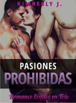 Pasiones Prohibidas: Romance Erótico en Trío – Kimberly J. [PDF]