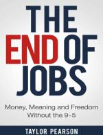The End of Jobs: Money, Meaning and Freedom Without the 9-to-5 – Taylor Pearson [PDF]
