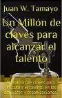 Un Millón de claves para alcanzar el talento: Un millón de claves para descubrir el talento en las empresas y organizaciones – Juan W. Tamayo [PDF]