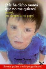 ¡Me ha dicho mamá que no me quieres! – Carmen Serrano [PDF]