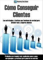 Cómo conseguir clientes: Las estrategias y tácticas que funcionan de verdad para obtener más y mejores clientes – Recursos Para Pymes [PDF]