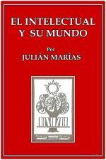El intelectual y su mundo – Julián Marías [PDF]