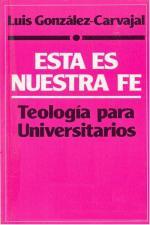 Esta es nuestra fe: teología para universitarios – Luis González-Carvajal Santabárbara [PDF]