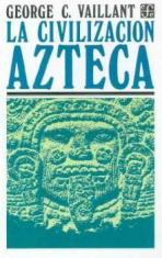 La Civilizacion Azteca – George Clapp Vaillant [Ilustrado] [PDF]