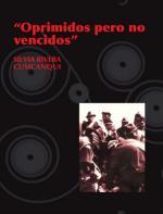 Oprimidos pero no vencidos: Luchas del campesinado aymara y qhechwa de Bolivia, 1900-1980 – Silvia Rivera Cusicanqui [PDF]