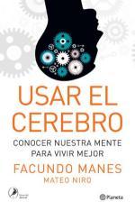 Usar el cerebro: Cononocer nuestra mente para vivir mejor – Facundo Manes, Mateo Niro [PDF]