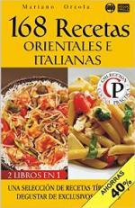 168 recetas orientales e italianas: Una selección de recetas típicas para degustar de exclusivos sabores (Colección Cocina Práctica – Edición 2 en 1 nº 56) – Mariano Orzola [PDF]