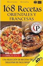 168 recetas orientales y francesa: Una selección de recetas típicas para degustar de exclusivos sabores (Colección Cocina Práctica – Edición 2 en 1 nº 55) – Mariano Orzola [PDF]