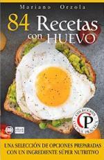 84 RECETAS CON HUEVO: Una selección de opciones preparadas con un ingrediente súper nutritivo (Colección Cocina Práctica nº 56) – Mariano Orzola [PDF]