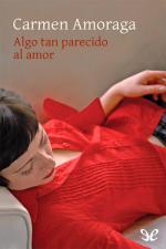 Algo tan parecido al amor – Carmen Amoraga [PDF]
