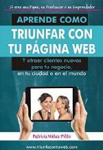 Aprende como triunfar con tu pagina web: Y atraer clientes nuevos para tu negocio, en tu ciudad o en el mundo – Patricia Núñez Pitto [PDF]