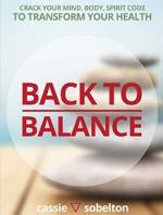 Back to Balance: Crack Your Mind, Body, Spirit Code to Transform Your Health – Cassie Sobelton [PDF] [English]