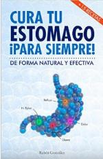 Cura tu estómago para siempre: De forma natural y efectiva. Incluye 15 recetas – Rubén González [PDF]