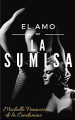 El Amo de la Sumisa: Masoquismo, Sumisión, Dominación, Sexo y Placer en su Máxima Expresión – Michelle Francoise de la Condamine [PDF]