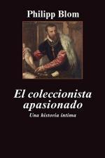 El coleccionista apasionado: Una historia íntima – Philipp Blom [PDF]