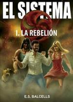 El sistema: 1 La rebelión – Eloy Seselle Balcells [PDF]