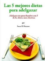 Las 5 mejores dietas para adelgazar: Adelgaza sin pasar hambre con 5 de las dietas más efectivas – Susan B. Peterson [PDF]