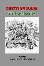 Vivir en rebelión – Parte 1 Conociendo las cadenas – Cristian Juliá [PDF]