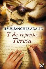 Y de repente, Teresa – Jesús Sánchez Adalid [PDF]