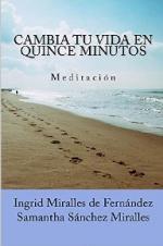 Cambia tu vida en quince minutos: Meditación – Samantha Sánchez Miralles, Ingrid Miralles de Fernández [PDF]