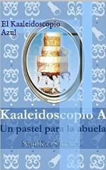 El Kaaleidoscopio Azul: Un Pastel para la Abuela – Nati Kaa Sánchez [PDF]