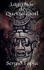 Lágrimas de Quetzalcóatl: Un tiempo para la pasión, el amor y la guerra. El nacimiento de una raza y de una nación. (Héroes Olvidados nº 5) – Sergio Tapia [PDF]