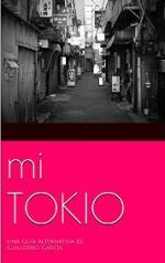 Mi Tokio: Una guía alternativa de la ciudad más espectacular – Guille García [PDF]