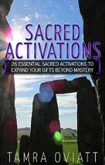 Sacred Activations: 26 Essential Sacred Activations To Expand Your Gifts Beyond Mastery – Tamra Oviatt [PDF] [English]