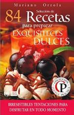 Selección de 84 Recetas para preparar exquisiteces dulces: Irresistibles tentaciones para disfrutar en todo momento (Colección Cocina Práctica nº 53) – Mariano Orzola [PDF]