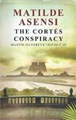 The Cortés Conspiracy: Martin Silvereye Trilogy III – Matilde Asensi, Xander Fraser [PDF] [English]