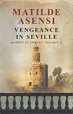 Vengeance in Seville: Martin Silvereye Trilogy II – Matilde Asensi [PDF] [English]