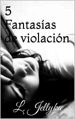 5 fantasía de violación – L. Jellyka [PDF]