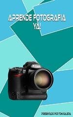 Aprende Fotografía Ya! – Toni Galera [PDF]
