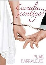 Casada… ¿…contigo? – Pilar Parralejo [PDF]
