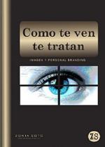 Como te ven te tratan: Imagen y Personal Branding – Zonia Soto [PDF]