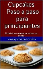 Cupcakes Paso a paso para principiantes: 29 delicias recetas para todos los gustos – Mayra Jiménez de Garzón [PDF]