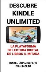 Descubre Kindle Unlimited: La Plataforma de Lectura Digital de Libros Ilimitada – Isabel Lopez Cepero [PDF]