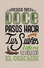 Doce pasos hacia tus sueños: Lidera tu vida con el coaching – Patricia Nieto [PDF]