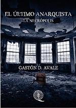 El último anarquista: La necrópolis – Gastón D. Avale [PDF]