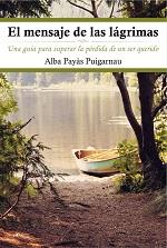 El mensaje de las lágrimas: Una guía para superar la pérdida de un ser querido – Alba Payás Puigarnau [PDF]