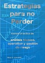 Estrategias para no perder: Manual práctico de Análisis Técnico, Operativa y Gestión de Riesgo – Oliver S. Astorkiza [PDF]