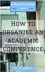 How to organise an academic conference – R. M. Wilson [PDF] [English]