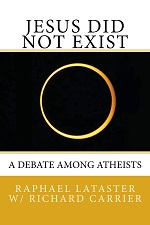 Jesus Did Not Exist: A debate among atheists – Raphael Lataster, Richard Carrier [PDF] [English]