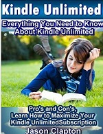 Kindle Unlimited: Everything You Need to Know About Kindle Unlimited Pro's and Con's, Learn How to Maximize Your Kindle Unlimited Subscription – Jason Clapton [PDF] [English]