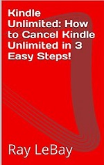 Kindle Unlimited: How to Cancel Kindle Unlimited in 3 Easy Steps! – Ray LeBay [PDF] [English]